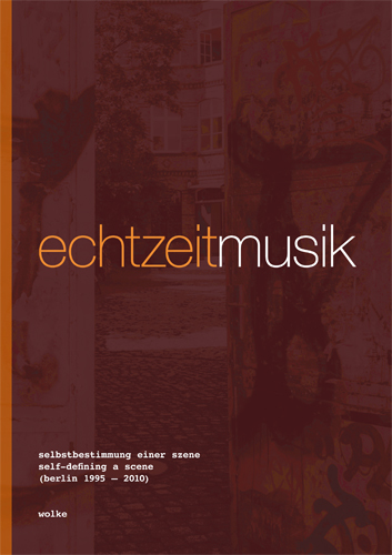 Echtzeitmusic Berlin - Self-Defining a Scene experimental music in Berlin